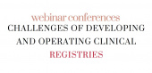 webinar conferences CHALLENGES OF DEVELOPING AND OPERATING CLINICAL REGISTRIES